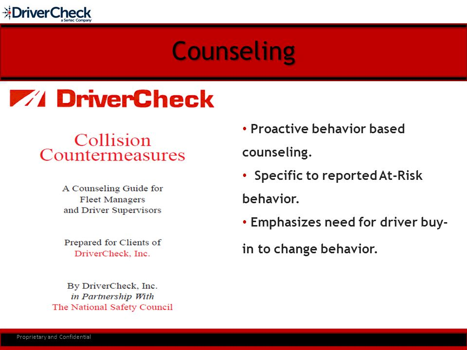 Online Driver Training Modules Proprietary and Confidential The DriverCheck program includes—at no extra cost—eleven on- line training modules developed in cooperation with the National Safety Council.