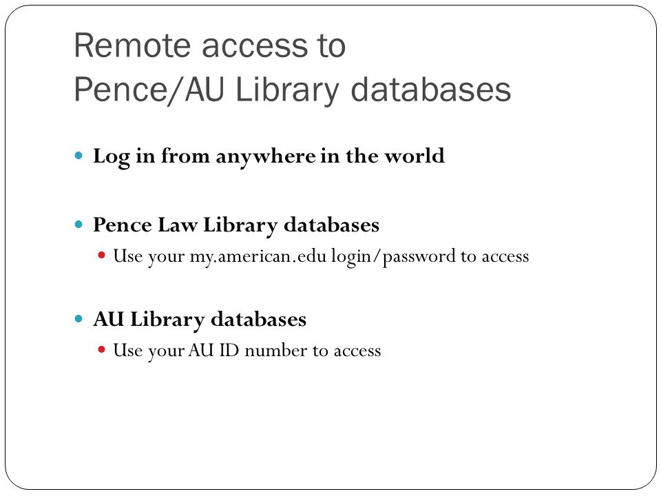 Remote access to Pence/AU Library databases Log in from anywhere in the world Pence Law Library databases Use your my.american.edu login/password to a