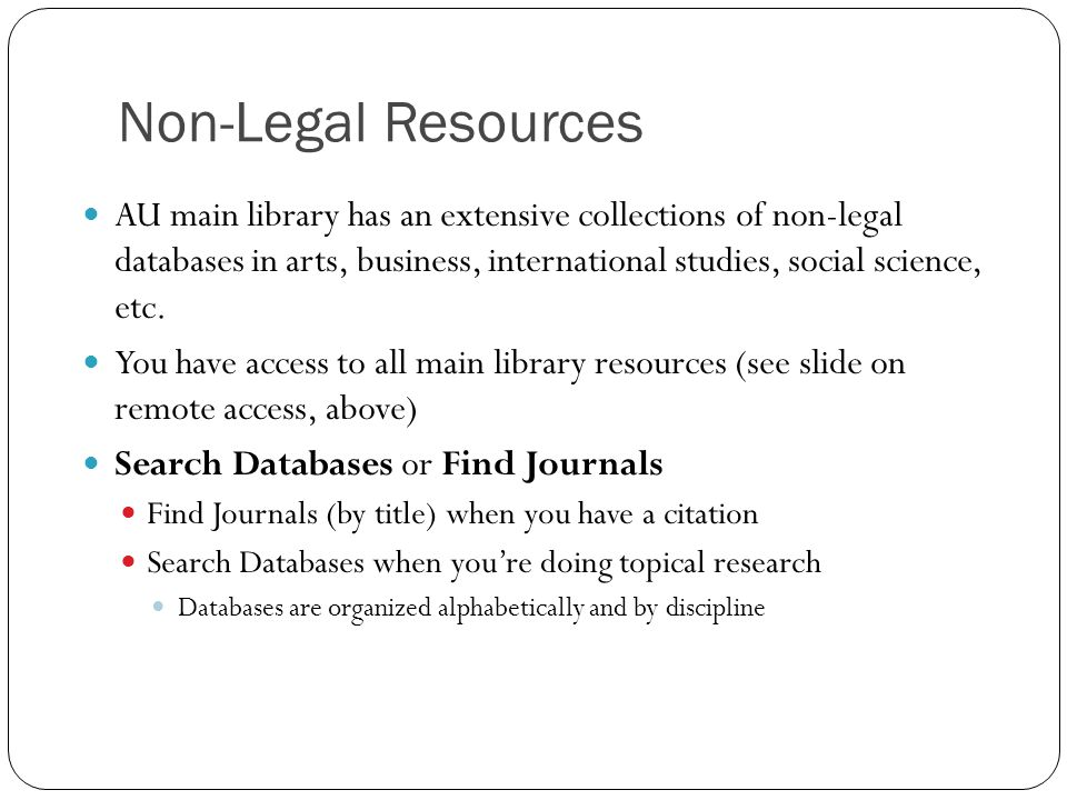 Non-Legal Resources AU main library has an extensive collections of non-legal databases in arts, business, international studies, social science, etc.