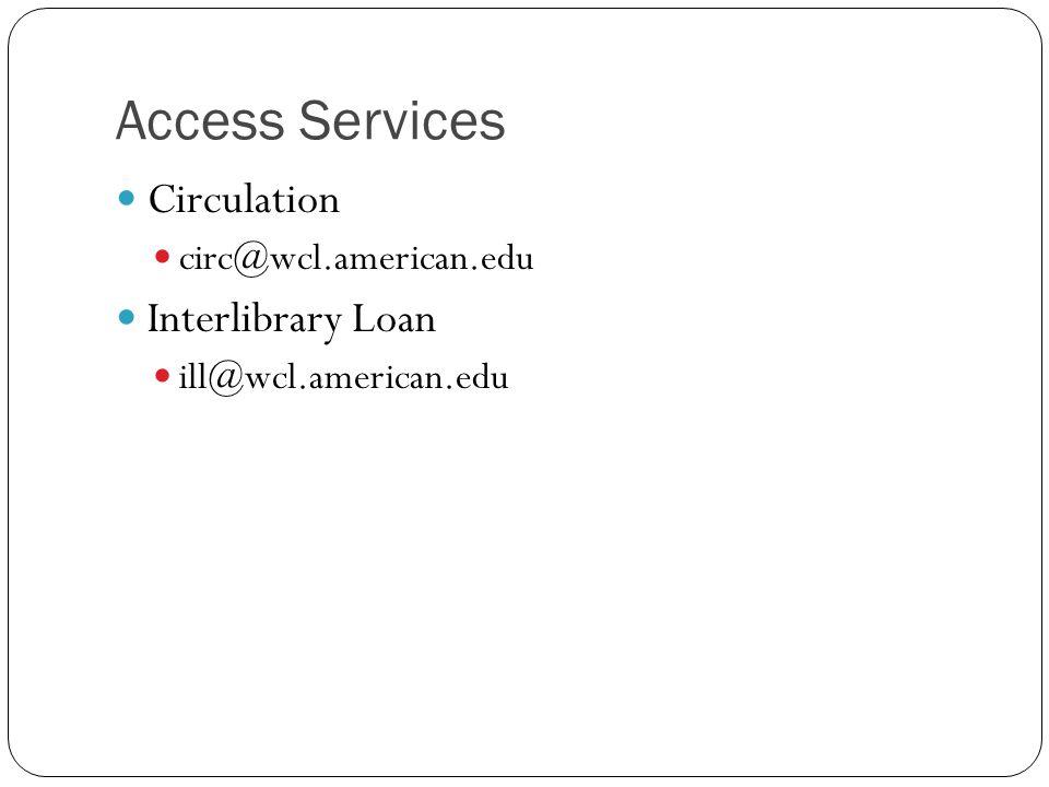 Circulation circ@wcl.american.edu Interlibrary Loan ill@wcl.american.edu