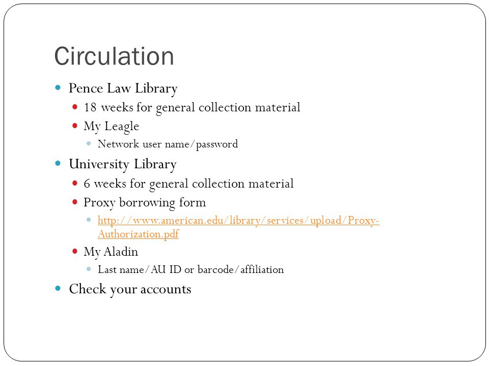 Circulation Pence Law Library 18 weeks for general collection material My Leagle Network user name/password University Library 6 weeks for general col