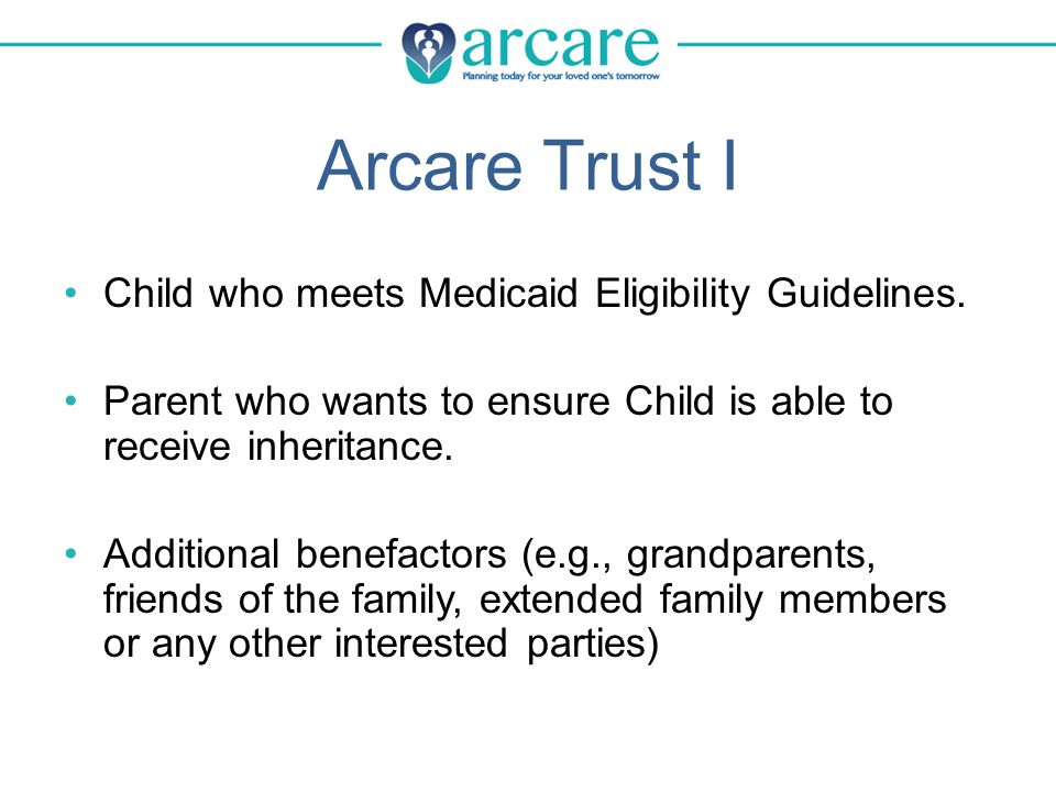 Arcare Trust I Child who meets Medicaid Eligibility Guidelines.