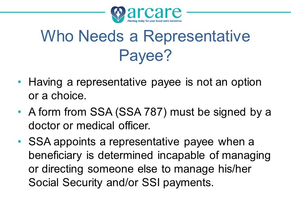 Who Needs a Representative Payee. Having a representative payee is not an option or a choice.