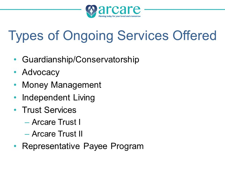 Why Arcare is a Smart Choice Professionalism Ease of administration Expertise with disabilities Pooled assets Continuity Cost