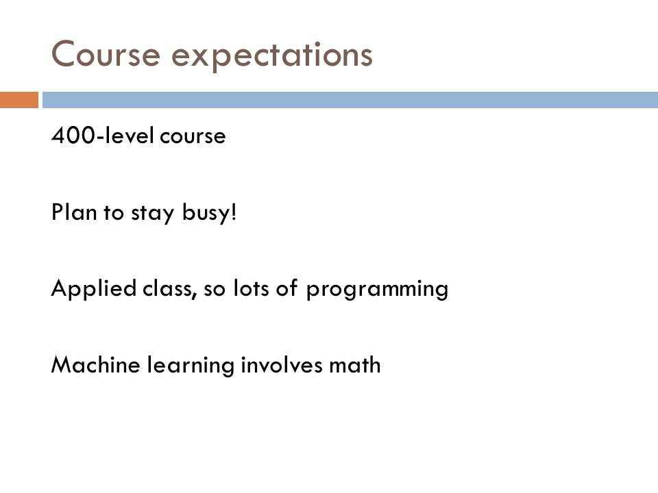 Course expectations 400-level course Plan to stay busy.