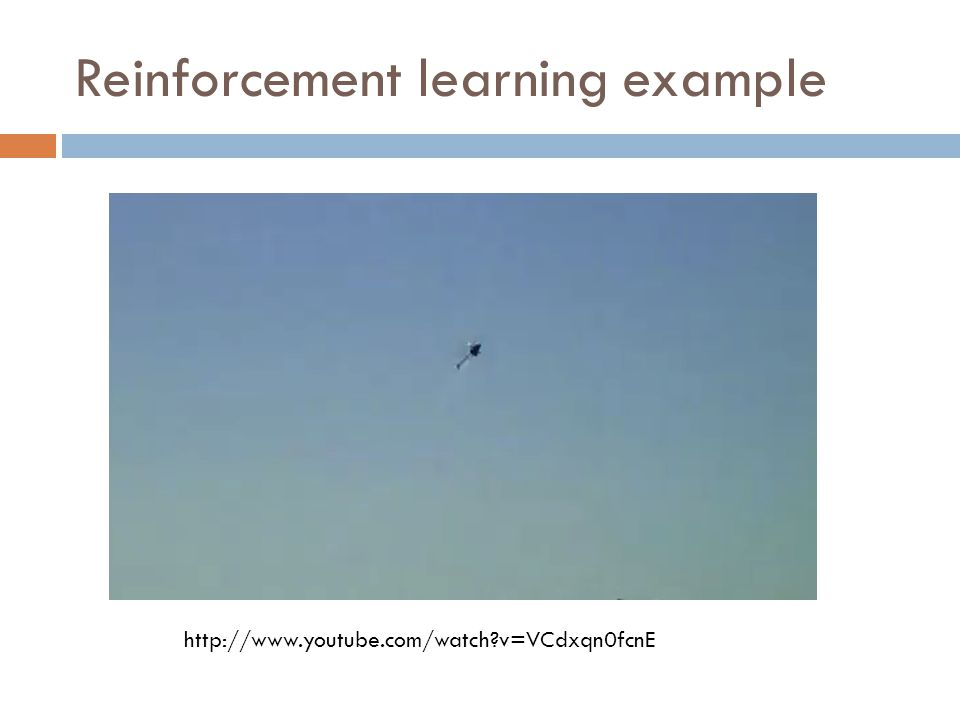 Reinforcement learning example http://www.youtube.com/watch v=VCdxqn0fcnE