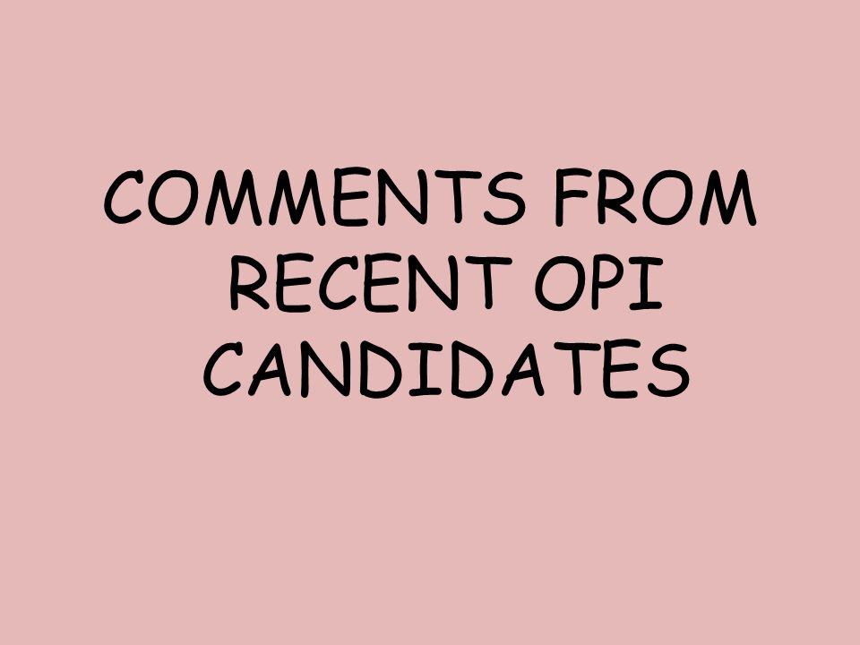 COMMENTS FROM RECENT OPI CANDIDATES