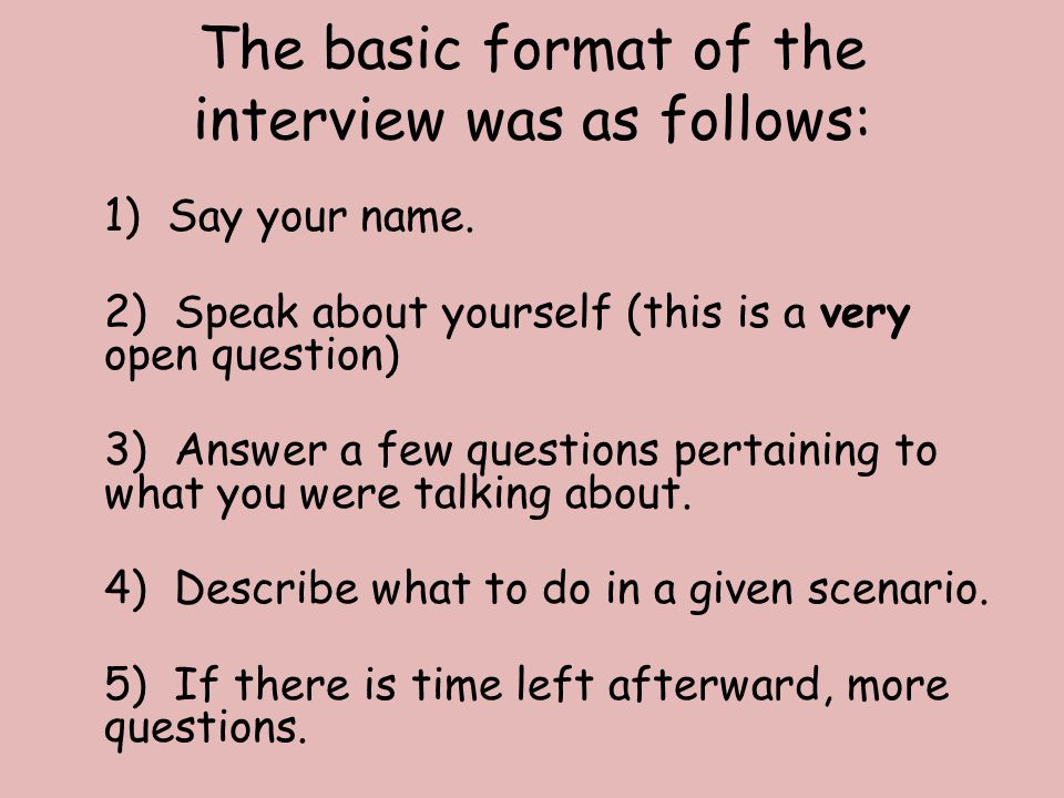 The basic format of the interview was as follows: 1) Say your name.