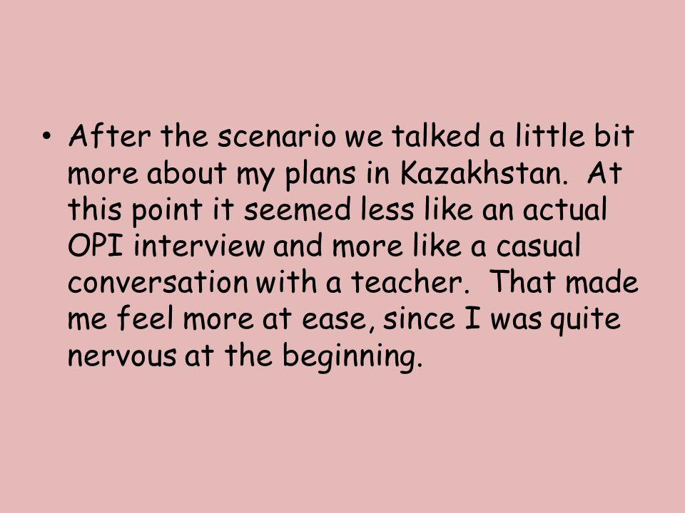 After the scenario we talked a little bit more about my plans in Kazakhstan.