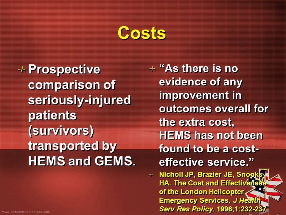 """Costs Prospective comparison of seriously-injured patients (survivors) transported by HEMS and GEMS. """"As there is no evidence of any improvement in ou"""