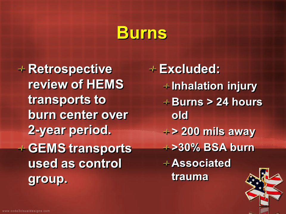Burns Retrospective review of HEMS transports to burn center over 2-year period. GEMS transports used as control group. Retrospective review of HEMS t
