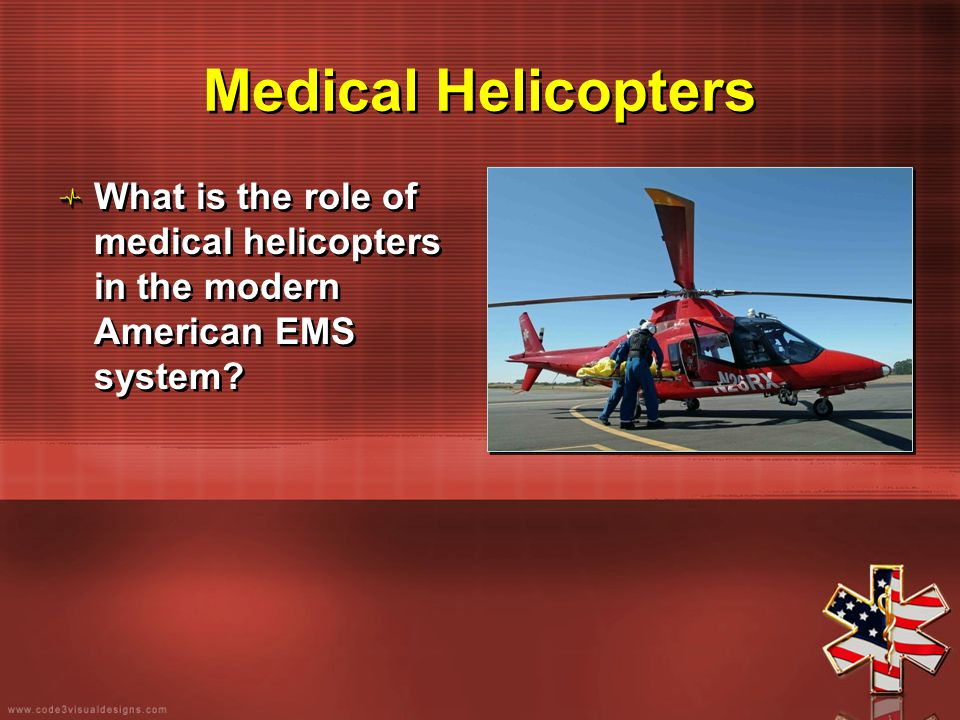 Medical Helicopters What is the role of medical helicopters in the modern American EMS system?
