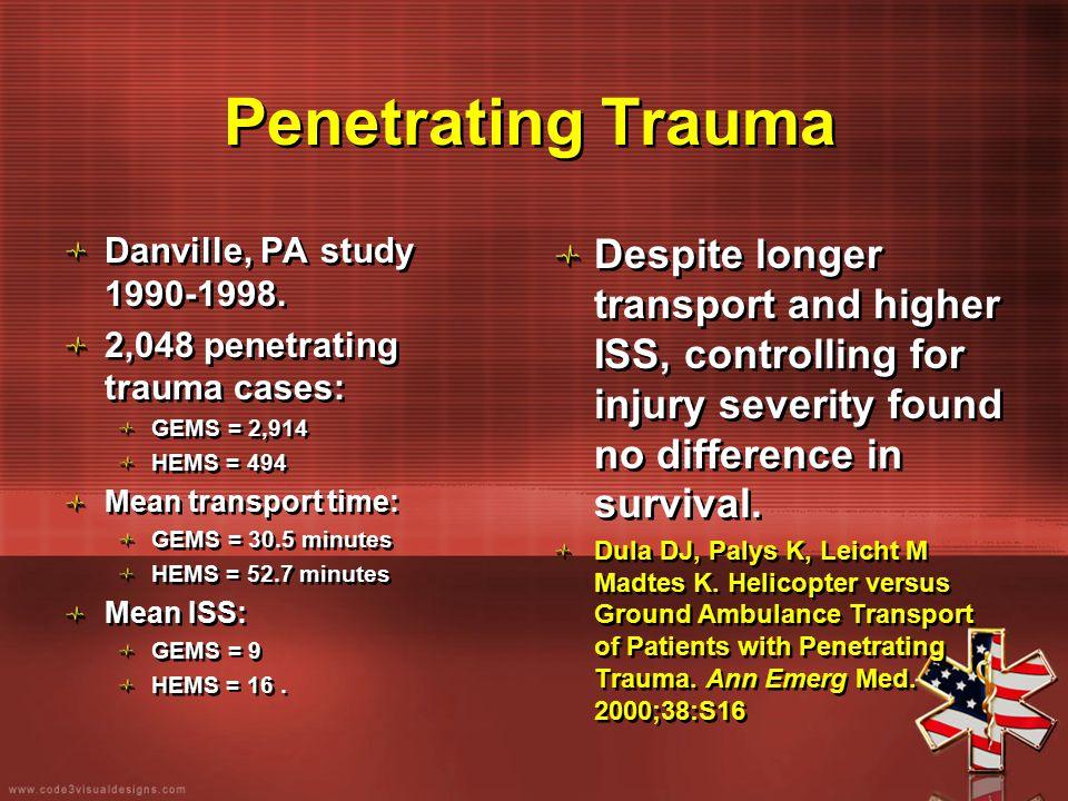 Penetrating Trauma Danville, PA study 1990-1998. 2,048 penetrating trauma cases: GEMS = 2,914 HEMS = 494 Mean transport time: GEMS = 30.5 minutes HEMS