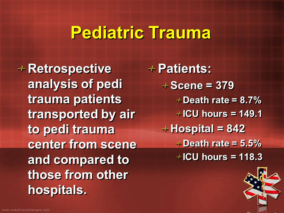 Pediatric Trauma Retrospective analysis of pedi trauma patients transported by air to pedi trauma center from scene and compared to those from other h