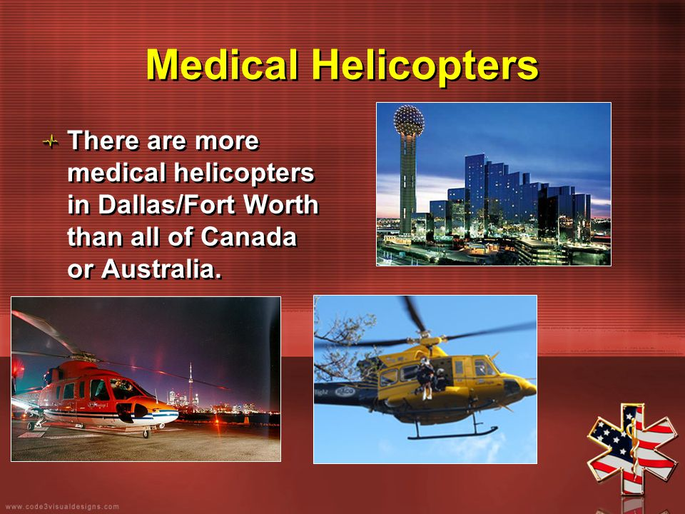 There are more medical helicopters in Dallas/Fort Worth than all of Canada or Australia.