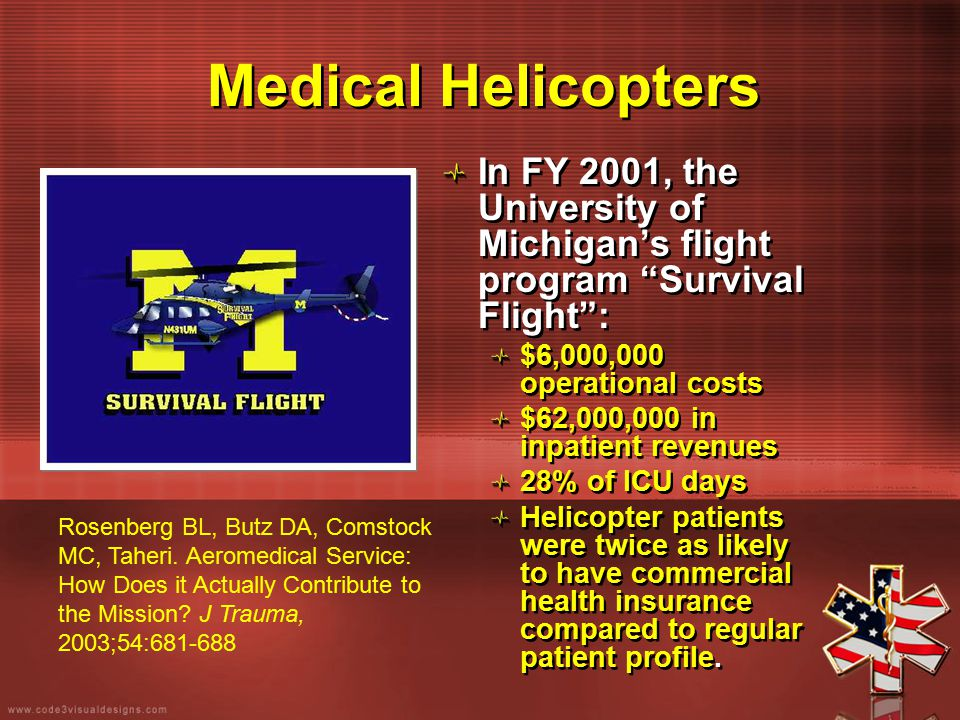 """Medical Helicopters In FY 2001, the University of Michigan's flight program """"Survival Flight"""": $6,000,000 operational costs $62,000,000 in inpatient r"""