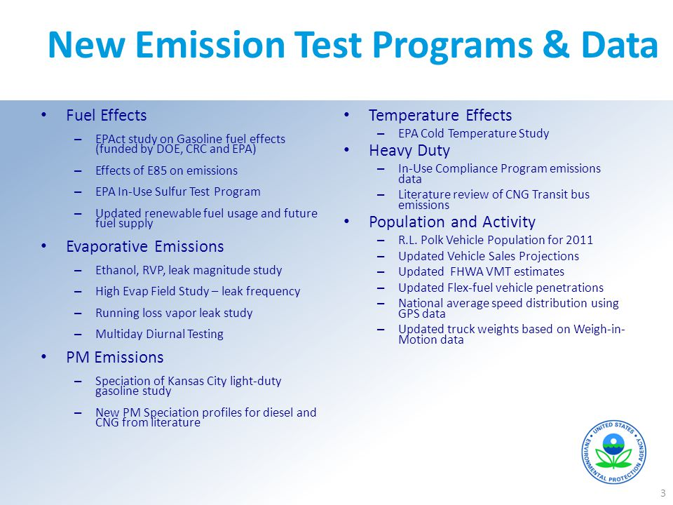 New Emission Test Programs & Data Fuel Effects – EPAct study on Gasoline fuel effects (funded by DOE, CRC and EPA) – Effects of E85 on emissions – EPA