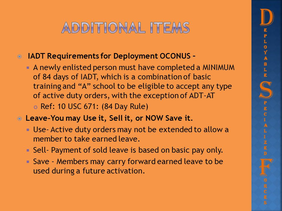  IADT Requirements for Deployment OCONUS –  A newly enlisted person must have completed a MINIMUM of 84 days of IADT, which is a combination of basi
