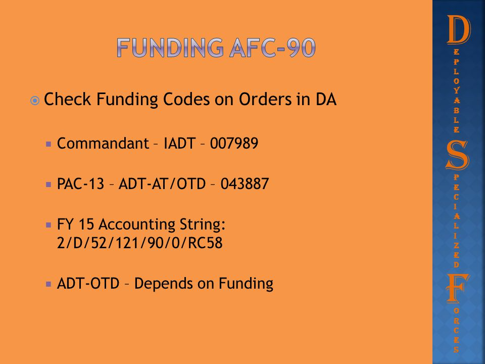  Check Funding Codes on Orders in DA  Commandant – IADT – 007989  PAC-13 – ADT-AT/OTD – 043887  FY 15 Accounting String: 2/D/52/121/90/0/RC58  AD
