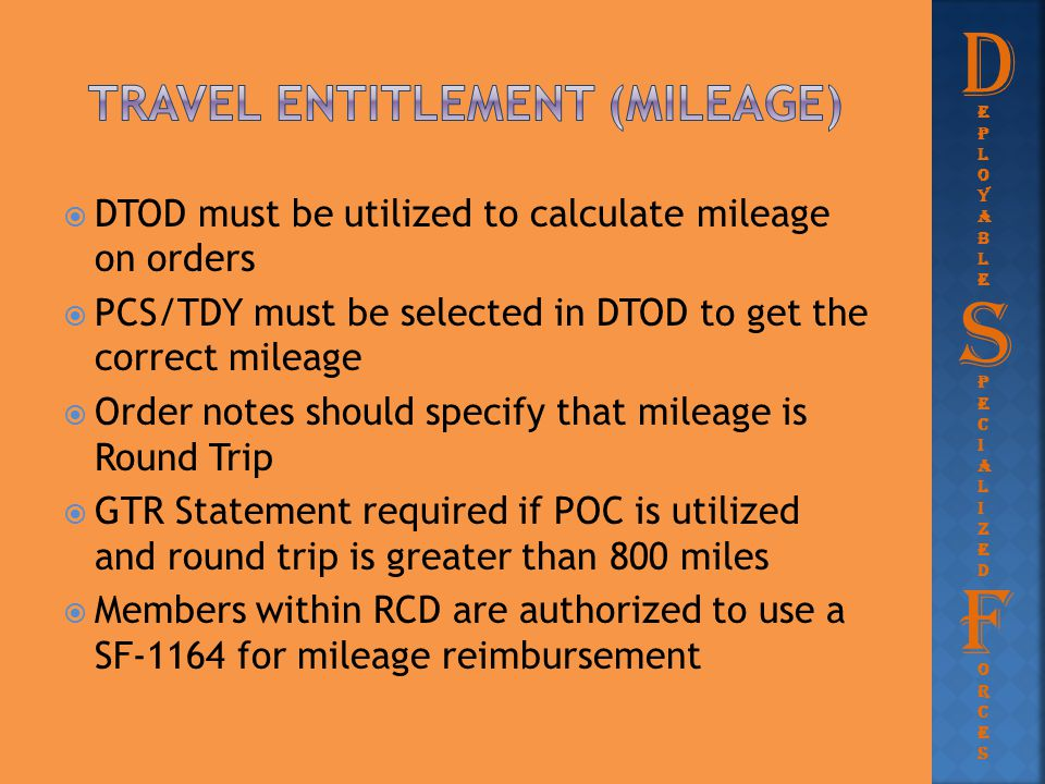  DTOD must be utilized to calculate mileage on orders  PCS/TDY must be selected in DTOD to get the correct mileage  Order notes should specify that