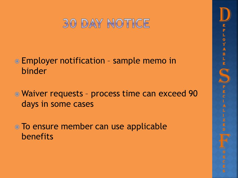  Employer notification – sample memo in binder  Waiver requests – process time can exceed 90 days in some cases  To ensure member can use applicabl