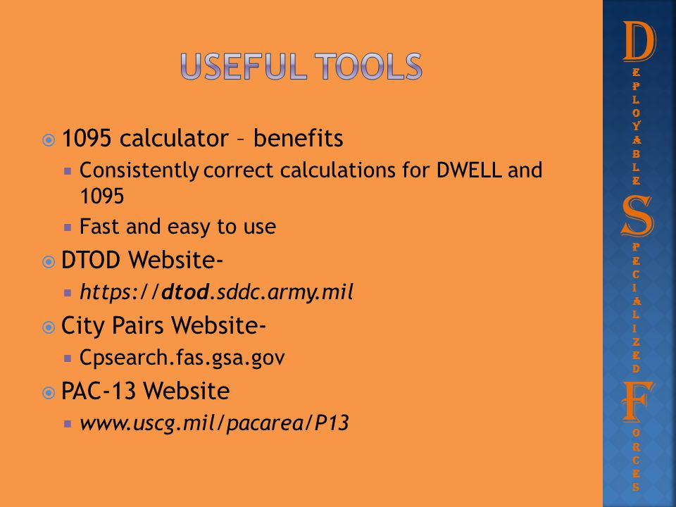  1095 calculator – benefits  Consistently correct calculations for DWELL and 1095  Fast and easy to use  DTOD Website-  https://dtod.sddc.army.mi