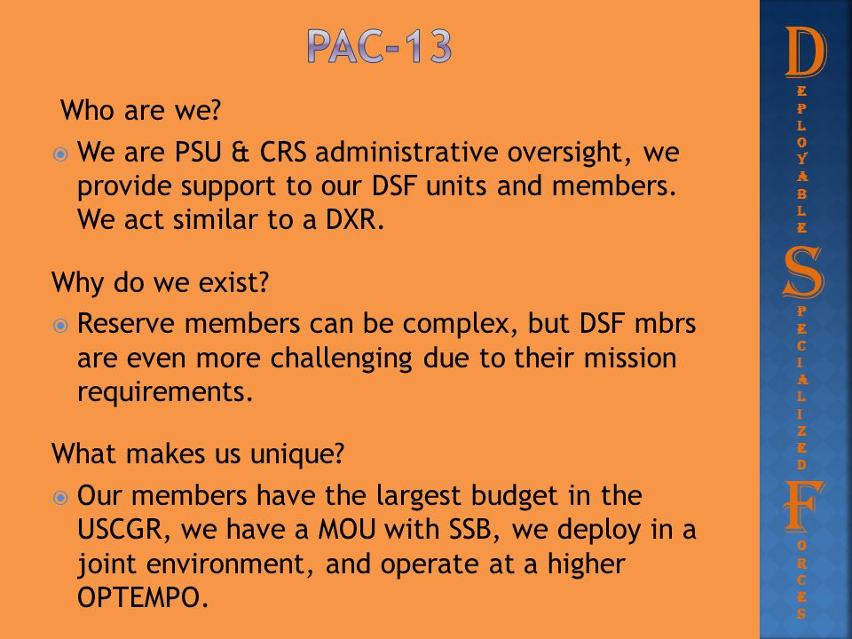Who are we?  We are PSU & CRS administrative oversight, we provide support to our DSF units and members. We act similar to a DXR. Why do we exist? 