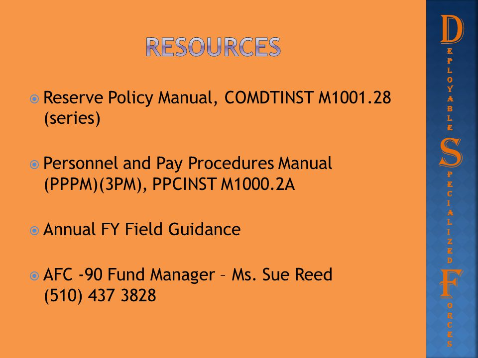  Reserve Policy Manual, COMDTINST M1001.28 (series)  Personnel and Pay Procedures Manual (PPPM)(3PM), PPCINST M1000.2A  Annual FY Field Guidance 