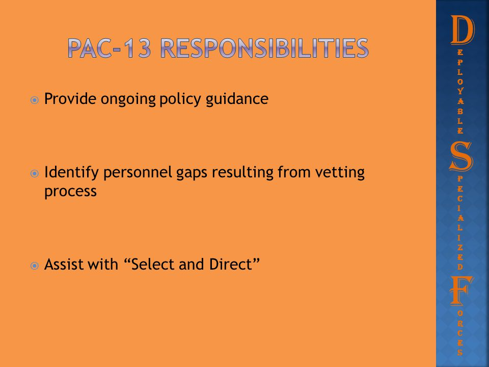 """ Provide ongoing policy guidance  Identify personnel gaps resulting from vetting process  Assist with """"Select and Direct"""" D eployableeployable Peci"""