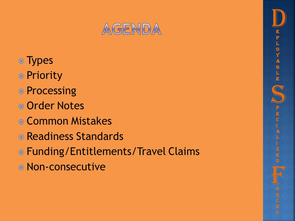  Types  Priority  Processing  Order Notes  Common Mistakes  Readiness Standards  Funding/Entitlements/Travel Claims  Non-consecutive D eployab