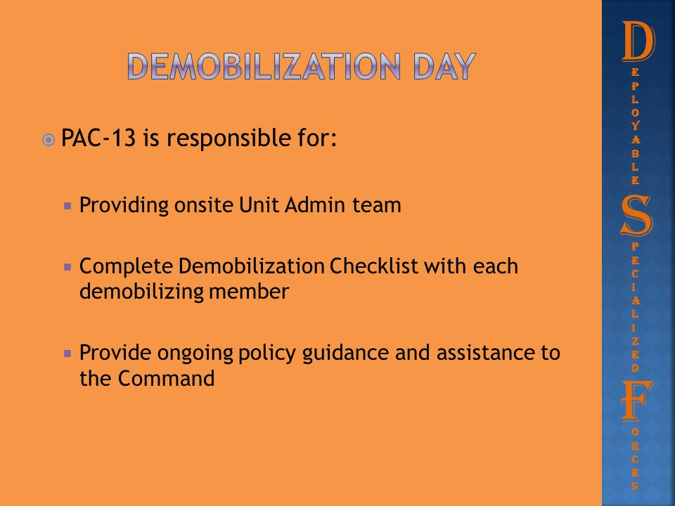  PAC-13 is responsible for:  Providing onsite Unit Admin team  Complete Demobilization Checklist with each demobilizing member  Provide ongoing po