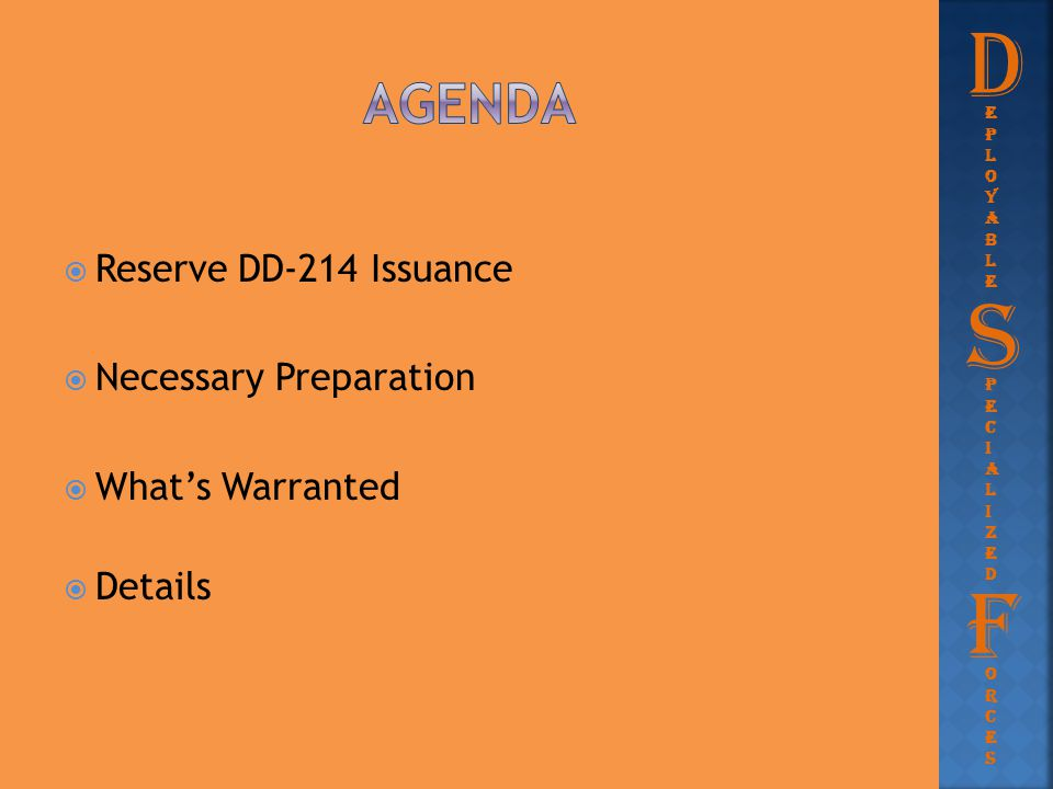 Reserve DD-214 Issuance  Necessary Preparation  What's Warranted  Details D eployableeployable PecializedPecialized S F orcesorces