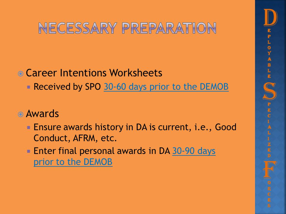  Career Intentions Worksheets  Received by SPO 30-60 days prior to the DEMOB  Awards  Ensure awards history in DA is current, i.e., Good Conduct,