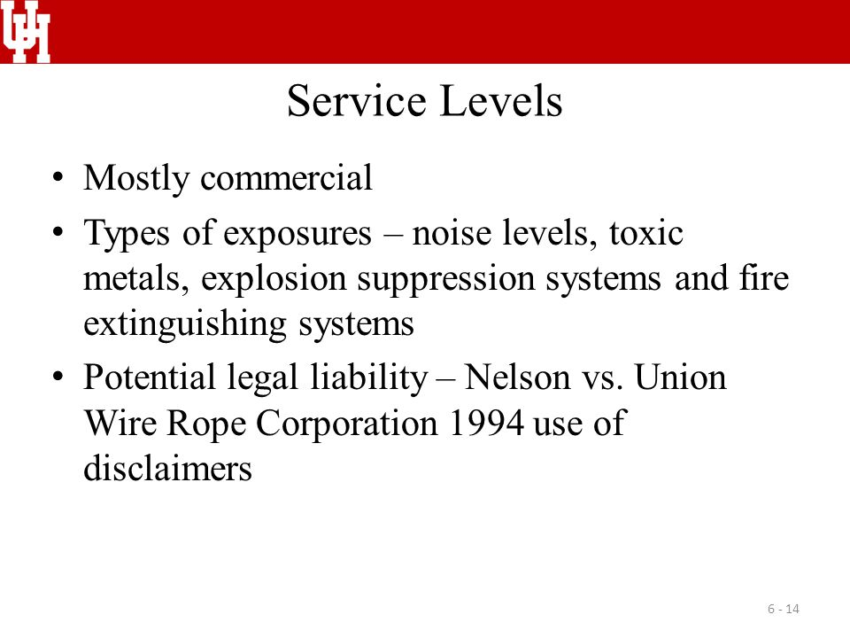 Service Levels Mostly commercial Types of exposures – noise levels, toxic metals, explosion suppression systems and fire extinguishing systems Potential legal liability – Nelson vs.