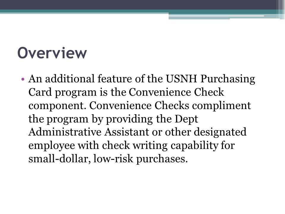 Overview An additional feature of the USNH Purchasing Card program is the Convenience Check component.
