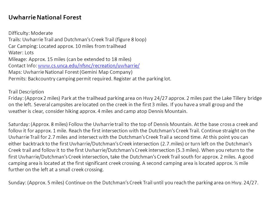Uwharrie National Forest Difficulty: Moderate Trails: Uwharrie Trail and Dutchman's Creek Trail (figure 8 loop) Car Camping: Located approx.