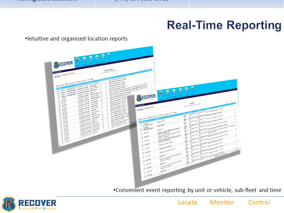 Locate Monitor Control Kevin@dealerclick.com(714) 361-6000 office Intuitive and organized location reports Convenient event reporting by unit or vehicle, sub-fleet and time