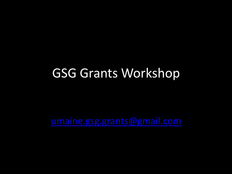 GSG Grants Workshop umaine.gsg.grants@gmail.com