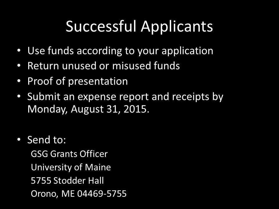 Successful Applicants Use funds according to your application Return unused or misused funds Proof of presentation Submit an expense report and receipts by Monday, August 31, 2015.