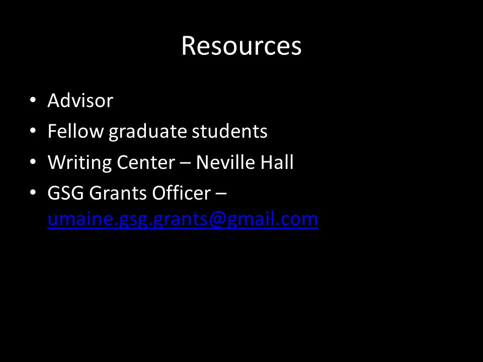 Resources Advisor Fellow graduate students Writing Center – Neville Hall GSG Grants Officer – umaine.gsg.grants@gmail.com umaine.gsg.grants@gmail.com