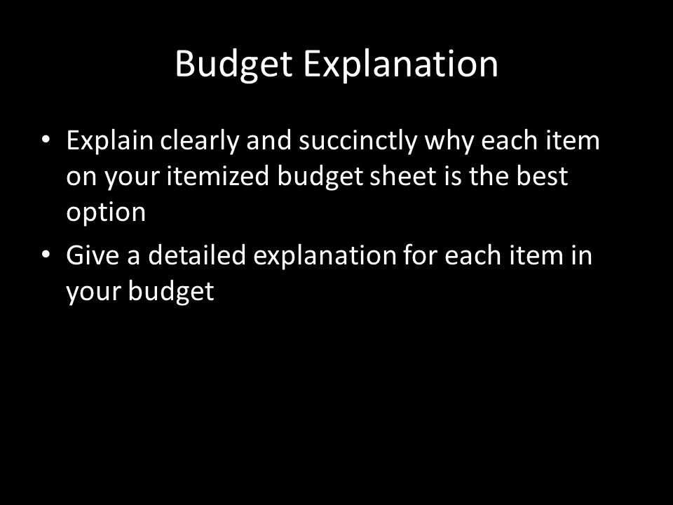 Budget Explanation Explain clearly and succinctly why each item on your itemized budget sheet is the best option Give a detailed explanation for each item in your budget