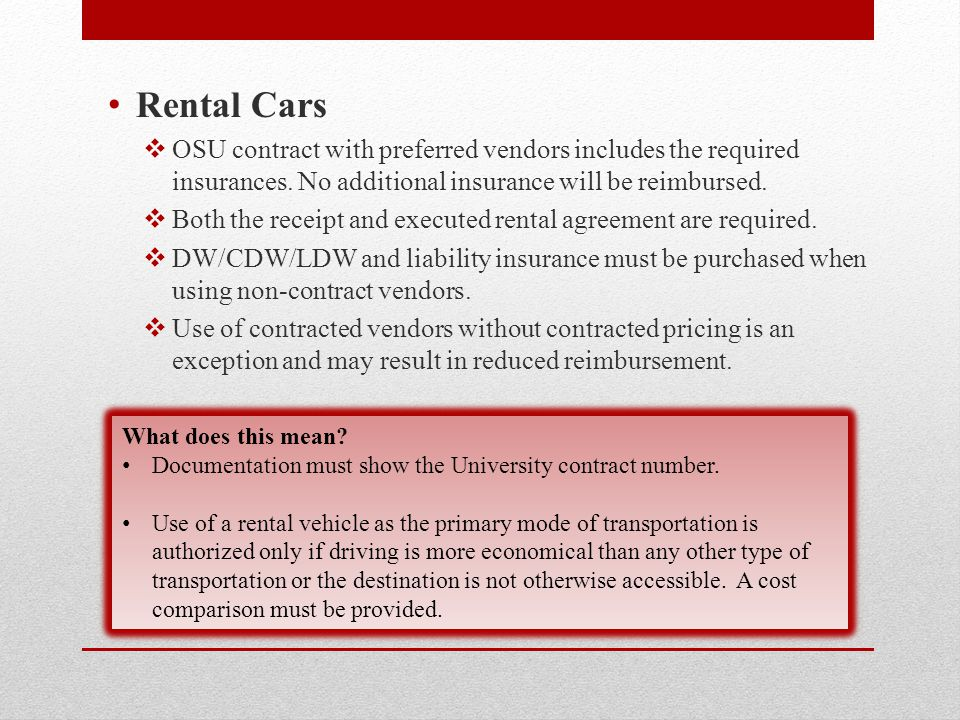Rental Cars  OSU contract with preferred vendors includes the required insurances.