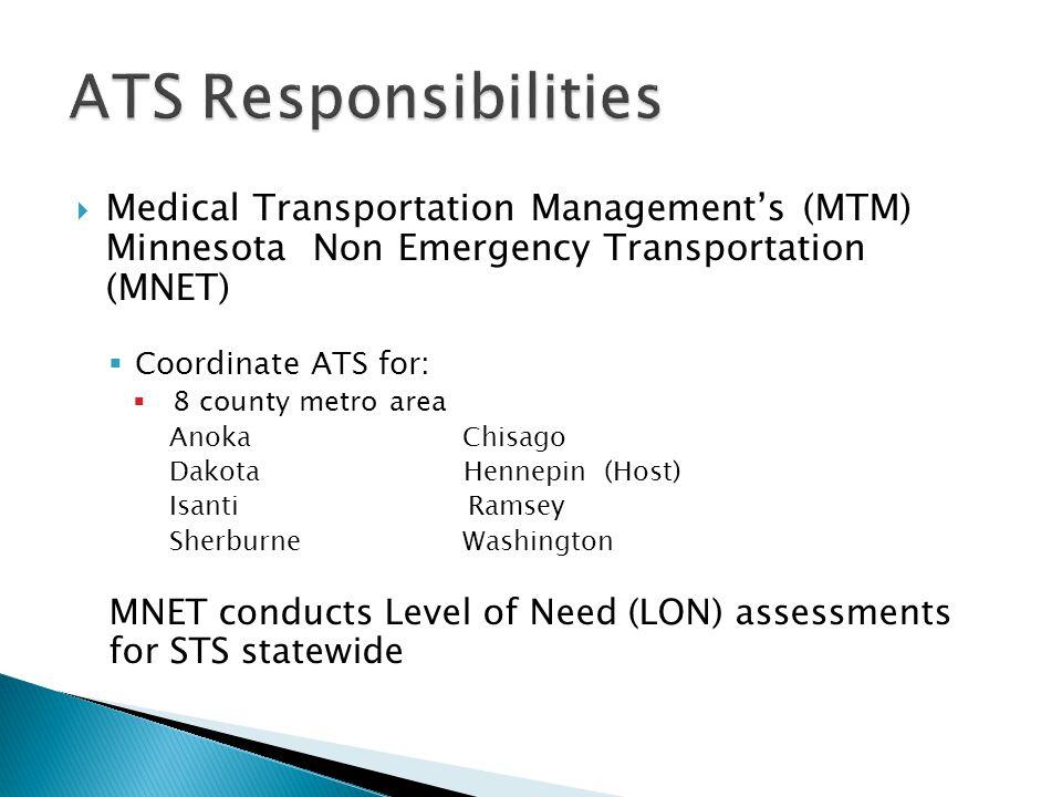  Medical Transportation Management's (MTM) Minnesota Non Emergency Transportation (MNET)  Coordinate ATS for:  8 county metro area Anoka Chisago Da
