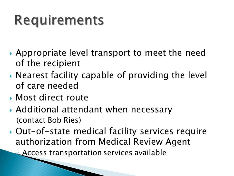  Appropriate level transport to meet the need of the recipient  Nearest facility capable of providing the level of care needed  Most direct route 