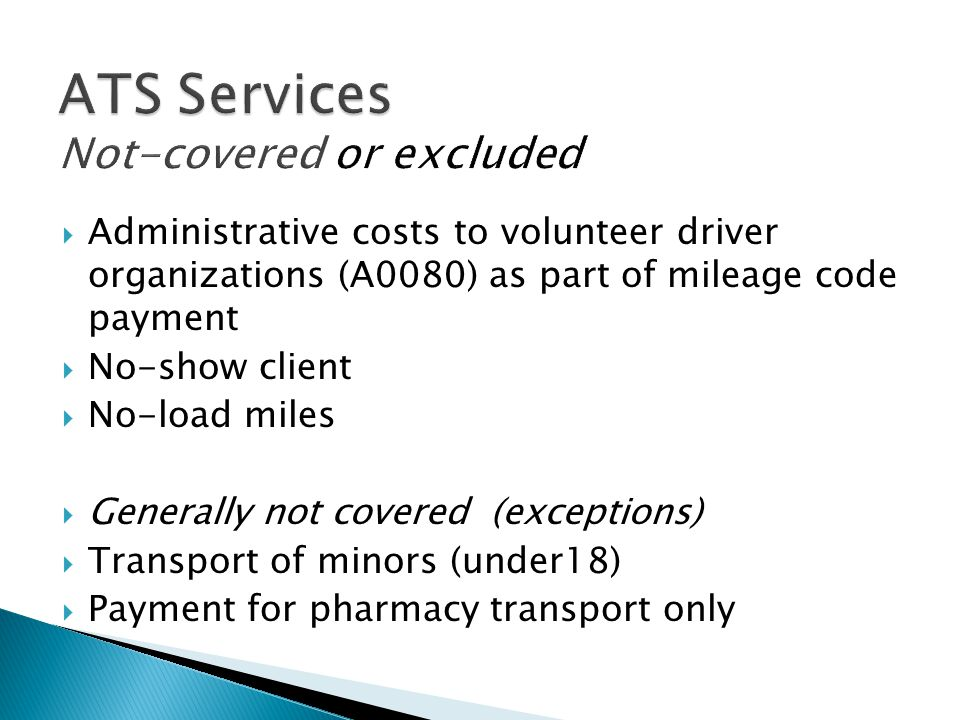  Administrative costs to volunteer driver organizations (A0080) as part of mileage code payment  No-show client  No-load miles  Generally not cove