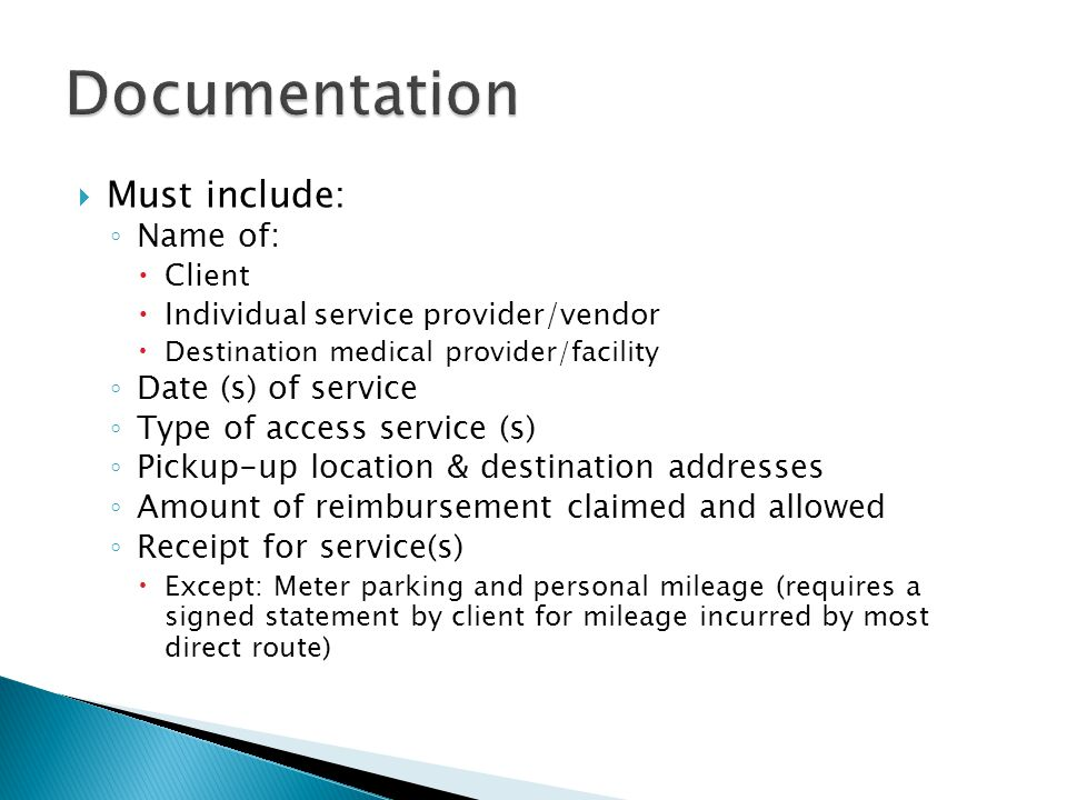  Must include: ◦ Name of:  Client  Individual service provider/vendor  Destination medical provider/facility ◦ Date (s) of service ◦ Type of acces