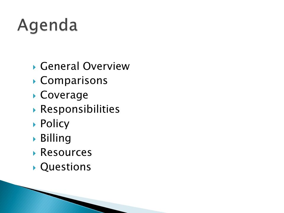  General Overview  Comparisons  Coverage  Responsibilities  Policy  Billing  Resources  Questions
