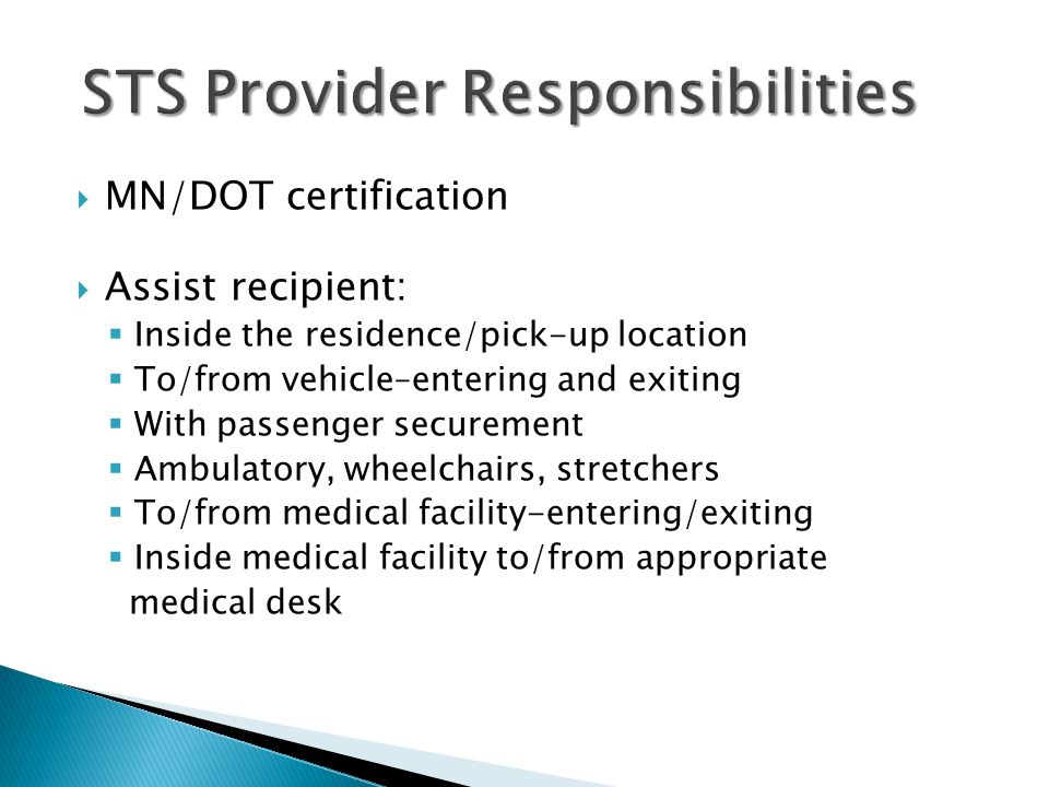  MN/DOT certification  Assist recipient:  Inside the residence/pick-up location  To/from vehicle–entering and exiting  With passenger securement