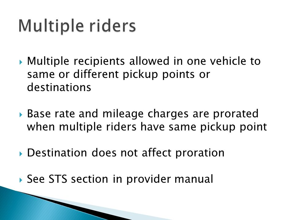  Multiple recipients allowed in one vehicle to same or different pickup points or destinations  Base rate and mileage charges are prorated when mult