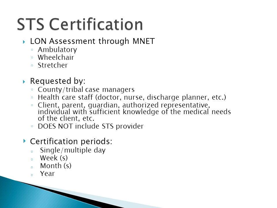  LON Assessment through MNET ◦ Ambulatory ◦ Wheelchair ◦ Stretcher  Requested by: ◦ County/tribal case managers ◦ Health care staff (doctor, nurse,